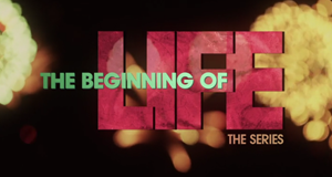 The Beginning of Life - The Series