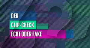 Der Clip-Check: Echt oder Fake?