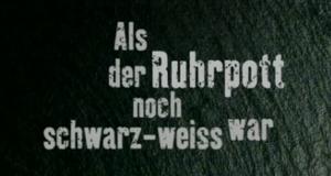 Als der Ruhrpott noch schwarz-weiß war