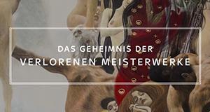 Das Geheimnis der verlorenen Meisterwerke