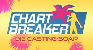 Chartbreaker - Die Casting-Soap