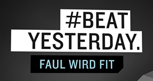 #BeatYesterday - Faul wird fit