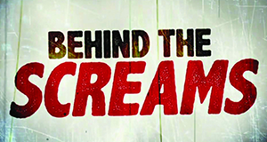 Behind the Screams