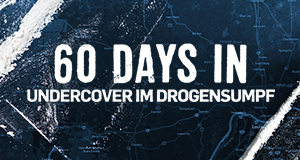 60 Days In - Undercover im Drogensumpf