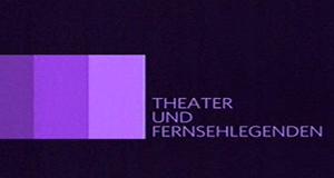 Theater und Fernsehlegenden