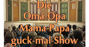Die Oma-Opa-Mama-Papa-Guck-Mal-Show