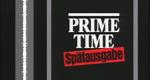 Prime Time - Spätausgabe