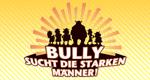 Bully sucht die starken Männer
