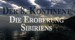 Der 8. Kontinent - Die Eroberung Sibiriens