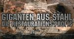 Giganten aus Stahl - Die Restaurations-Profis