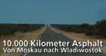 10.000 Kilometer Asphalt - Von Moskau nach Wladiwostok