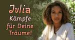 Julia - Kämpfe für Deine Träume!