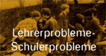 Lehrerprobleme - Schülerprobleme