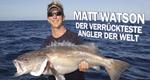 Matt Watson - Der verrückteste Angler der Welt