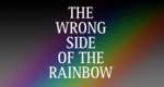 The Wrong Side of the Rainbow