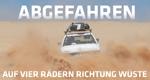 Abgefahren - auf vier Rädern Richtung Wüste