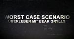 Worst-Case Scenario - Überleben mit Bear Grylls
