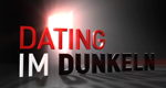 Dating im Dunkeln