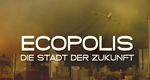 Ecopolis - Die Stadt der Zukunft