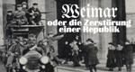 Weimar - oder die Zerstörung einer Republik