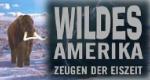 Wildes Amerika - Zeugen der Eiszeit