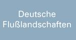 Deutsche Flußlandschaften
