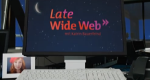 Late Wide Web