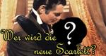 Wer wird die neue Scarlett?