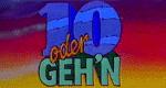 10 oder geh'n