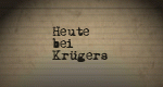 Heute bei Krügers